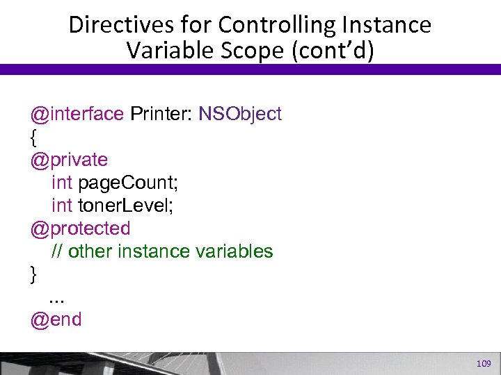 Directives for Controlling Instance Variable Scope (cont'd) @interface Printer: NSObject { @private int page.