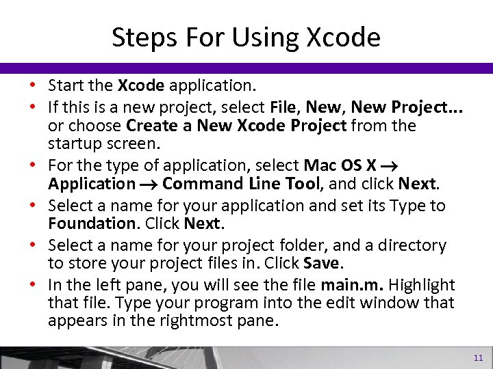 Steps For Using Xcode • Start the Xcode application. • If this is a