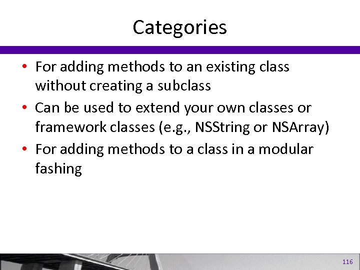 Categories • For adding methods to an existing class without creating a subclass •