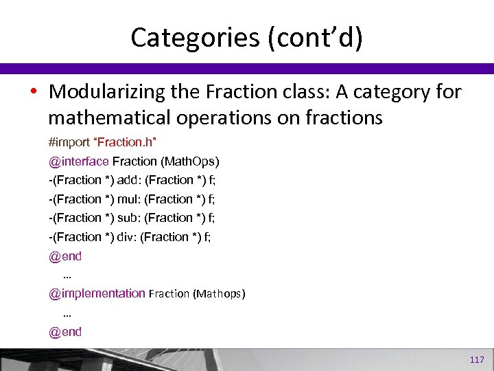Categories (cont'd) • Modularizing the Fraction class: A category for mathematical operations on fractions