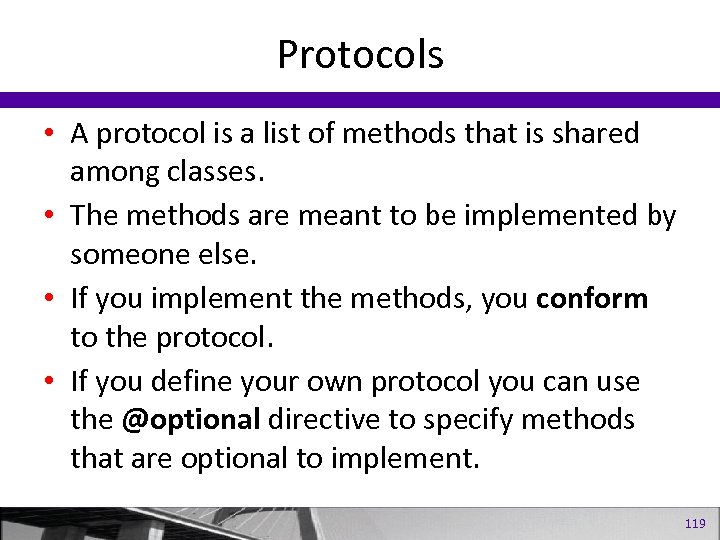 Protocols • A protocol is a list of methods that is shared among classes.