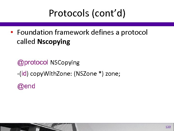 Protocols (cont'd) • Foundation framework defines a protocol called Nscopying @protocol NSCopying -(id) copy.