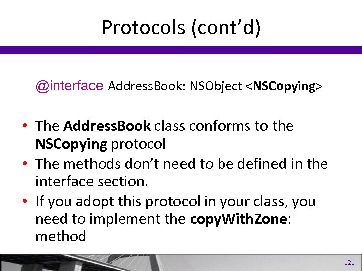 Protocols (cont'd) @interface Address. Book: NSObject <NSCopying> • The Address. Book class conforms to