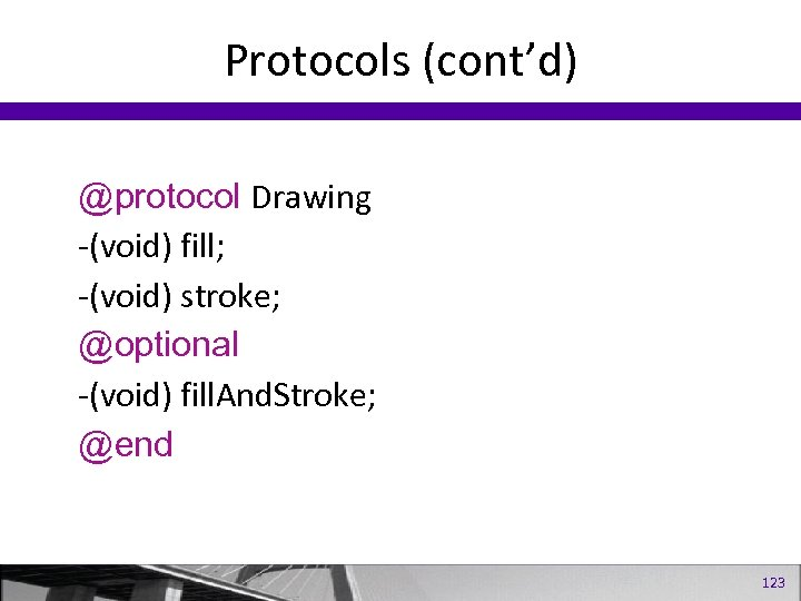 Protocols (cont'd) @protocol Drawing -(void) fill; -(void) stroke; @optional -(void) fill. And. Stroke; @end