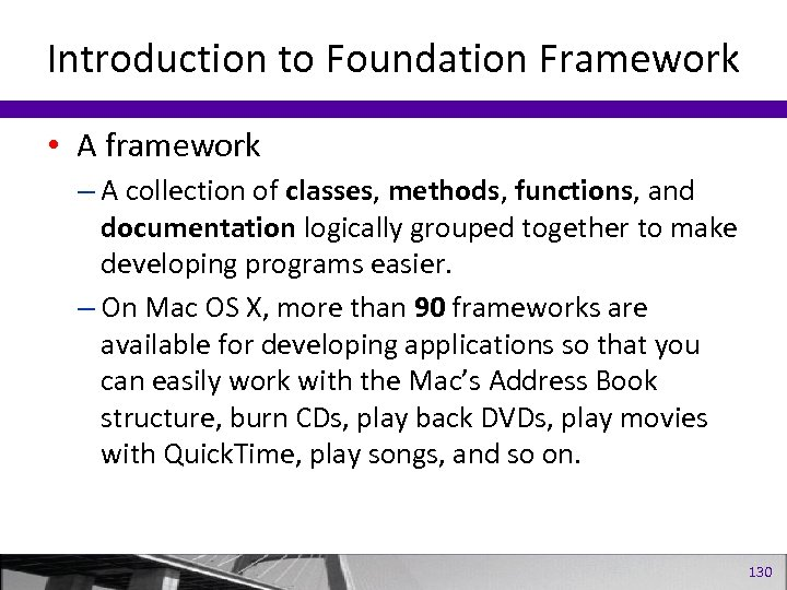 Introduction to Foundation Framework • A framework – A collection of classes, methods, functions,