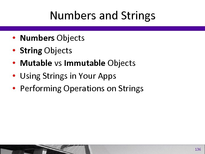 Numbers and Strings • • • Numbers Objects String Objects Mutable vs Immutable Objects