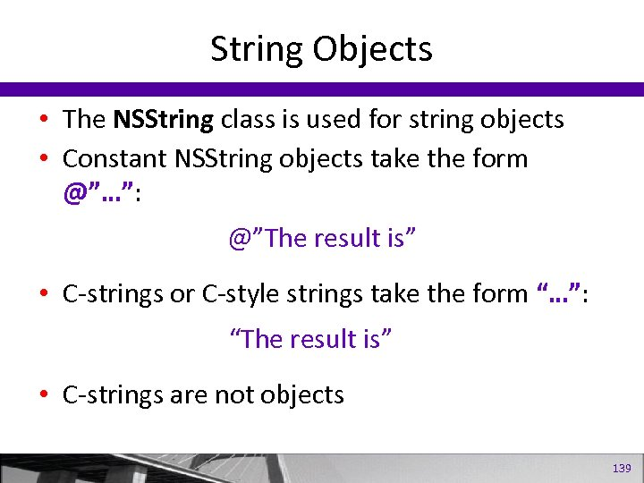String Objects • The NSString class is used for string objects • Constant NSString