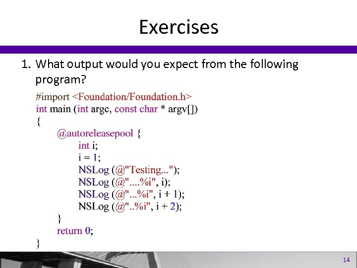 Exercises 1. What output would you expect from the following program? 14