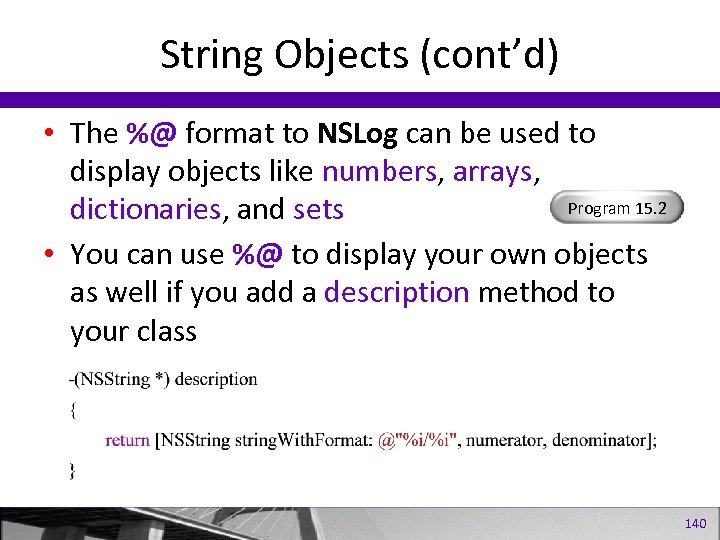 String Objects (cont'd) • The %@ format to NSLog can be used to display