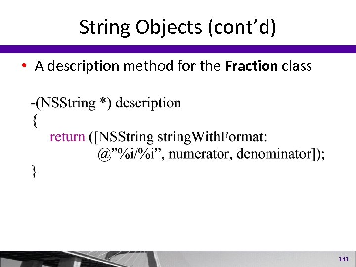 String Objects (cont'd) • A description method for the Fraction class 141