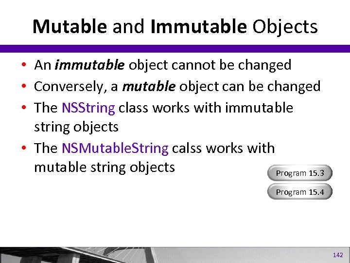 Mutable and Immutable Objects • An immutable object cannot be changed • Conversely, a