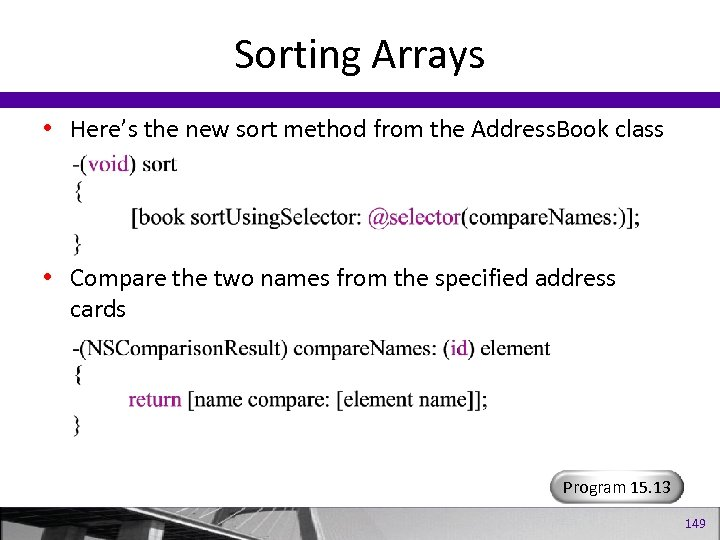 Sorting Arrays • Here's the new sort method from the Address. Book class •