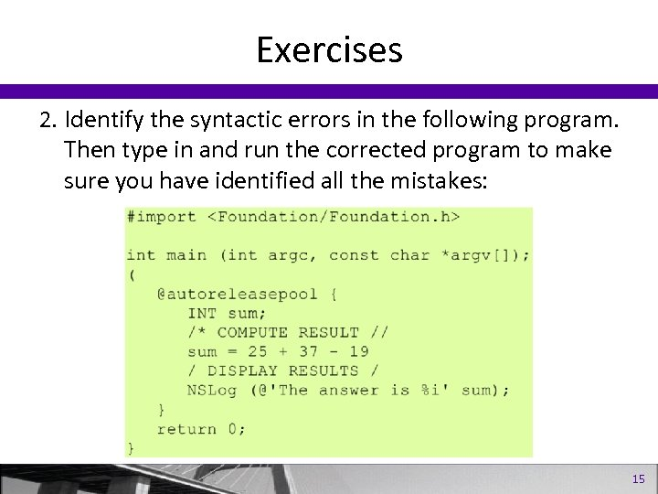 Exercises 2. Identify the syntactic errors in the following program. Then type in and