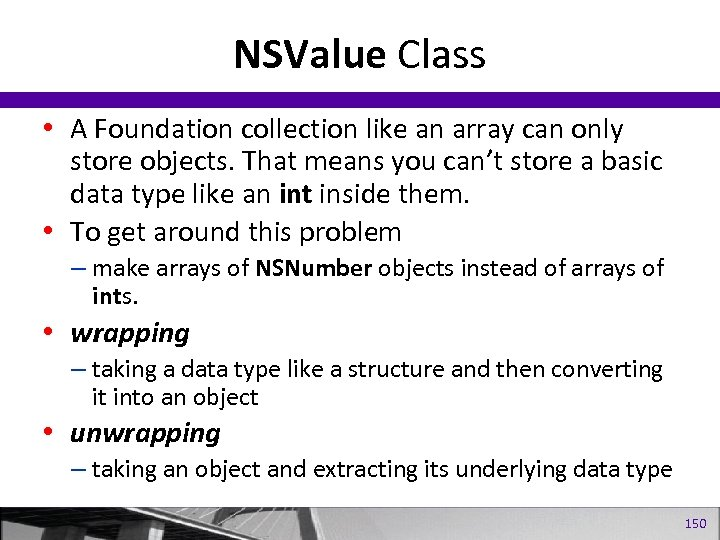 NSValue Class • A Foundation collection like an array can only store objects. That