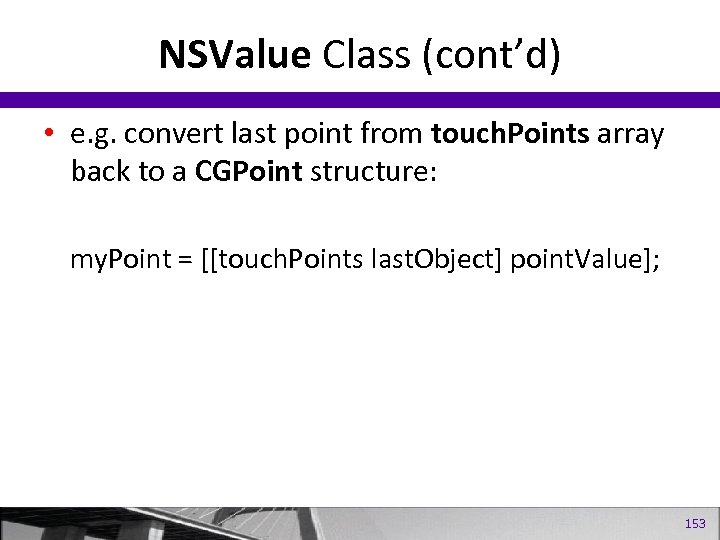 NSValue Class (cont'd) • e. g. convert last point from touch. Points array back