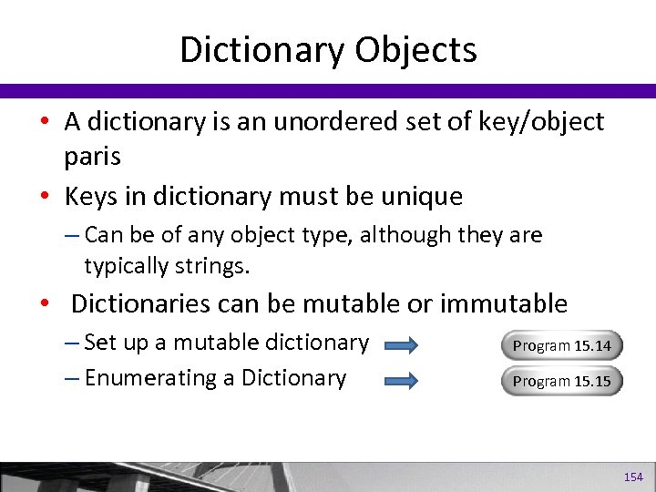 Dictionary Objects • A dictionary is an unordered set of key/object paris • Keys