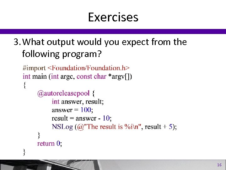 Exercises 3. What output would you expect from the following program? 16