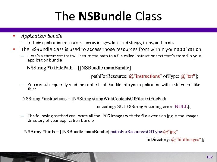 The NSBundle Class • Application bundle – Include application resources such as images, localized