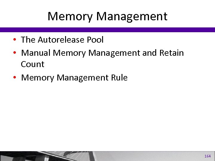 Memory Management • The Autorelease Pool • Manual Memory Management and Retain Count •