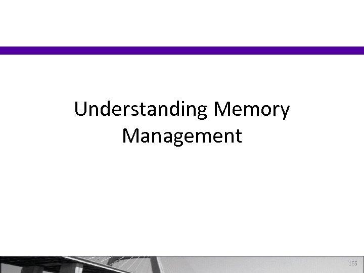 Understanding Memory Management 165