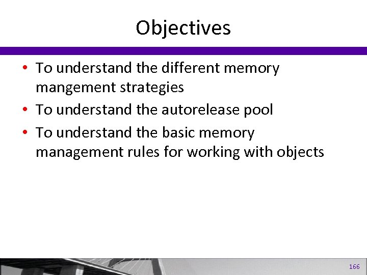 Objectives • To understand the different memory mangement strategies • To understand the autorelease