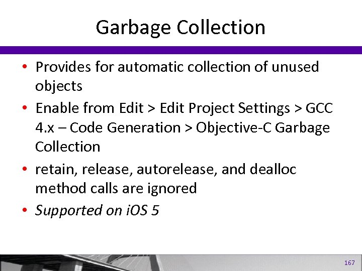 Garbage Collection • Provides for automatic collection of unused objects • Enable from Edit