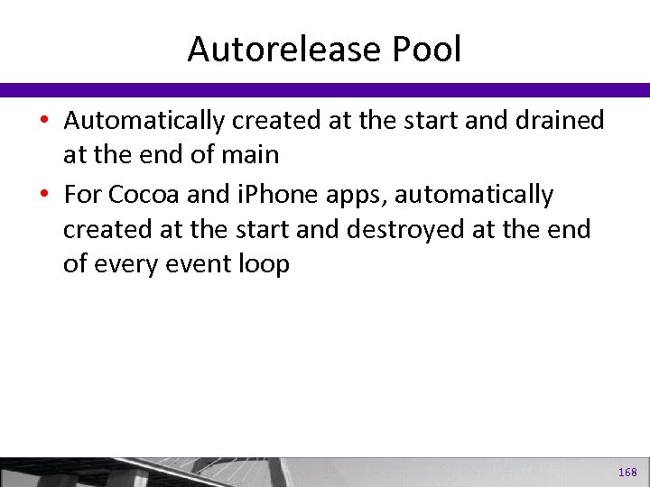 Autorelease Pool • Automatically created at the start and drained at the end of