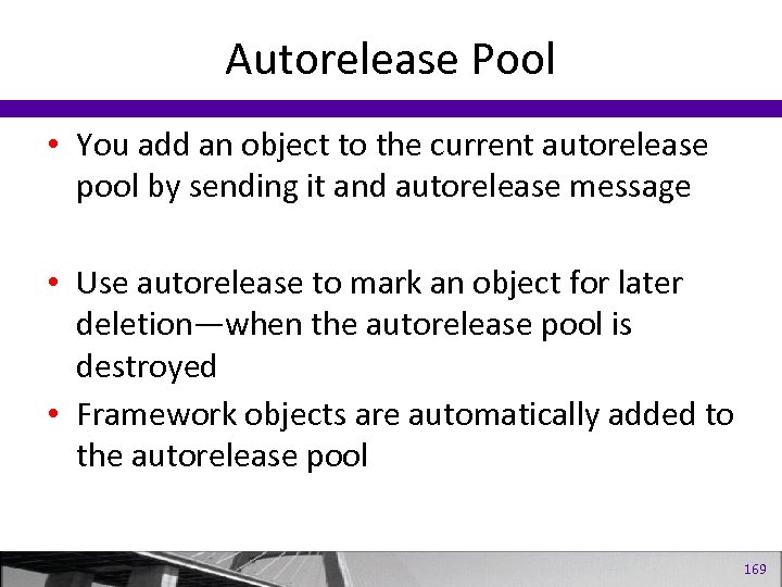 Autorelease Pool • You add an object to the current autorelease pool by sending