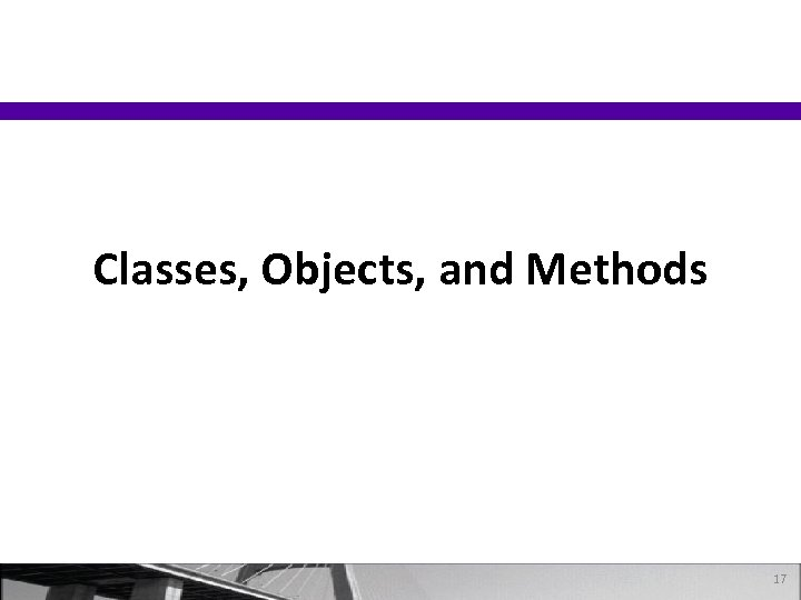 Classes, Objects, and Methods 17