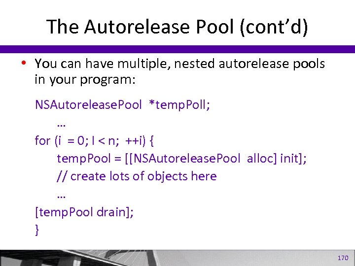 The Autorelease Pool (cont'd) • You can have multiple, nested autorelease pools in your