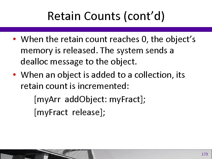 Retain Counts (cont'd) • When the retain count reaches 0, the object's memory is