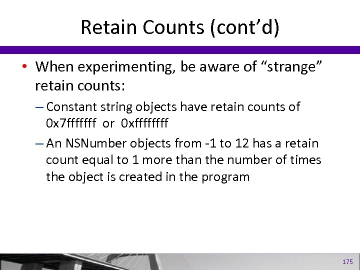 """Retain Counts (cont'd) • When experimenting, be aware of """"strange"""" retain counts: – Constant"""