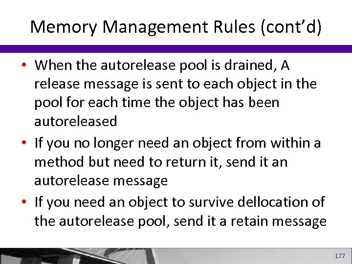 Memory Management Rules (cont'd) • When the autorelease pool is drained, A release message