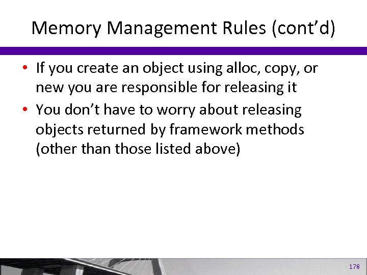 Memory Management Rules (cont'd) • If you create an object using alloc, copy, or