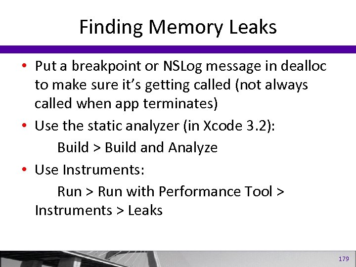 Finding Memory Leaks • Put a breakpoint or NSLog message in dealloc to make