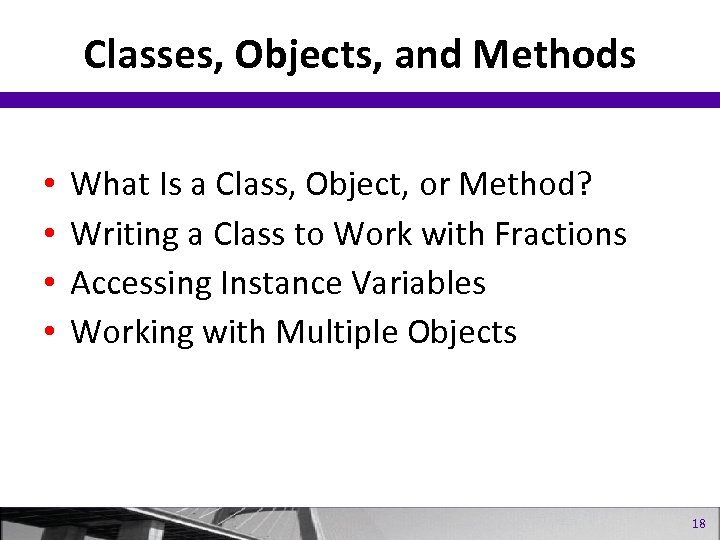 Classes, Objects, and Methods • • What Is a Class, Object, or Method? Writing