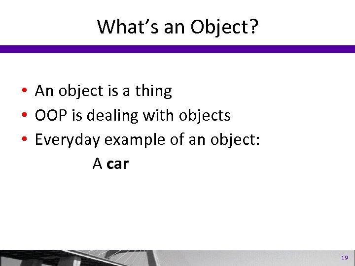 What's an Object? • An object is a thing • OOP is dealing with