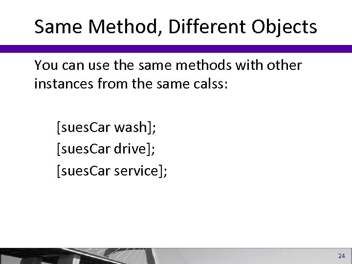 Same Method, Different Objects You can use the same methods with other instances from