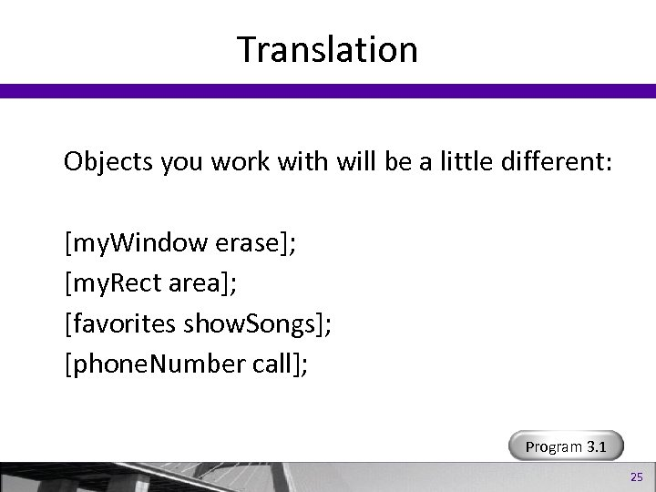 Translation Objects you work with will be a little different: [my. Window erase]; [my.