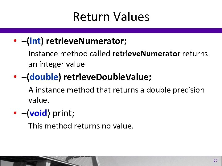 Return Values • –(int) retrieve. Numerator; Instance method called retrieve. Numerator returns an integer
