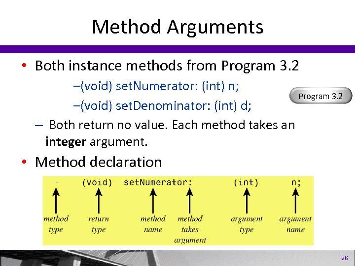Method Arguments • Both instance methods from Program 3. 2 –(void) set. Numerator: (int)