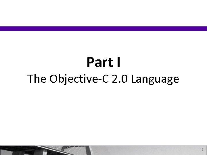 Part I The Objective-C 2. 0 Language 3
