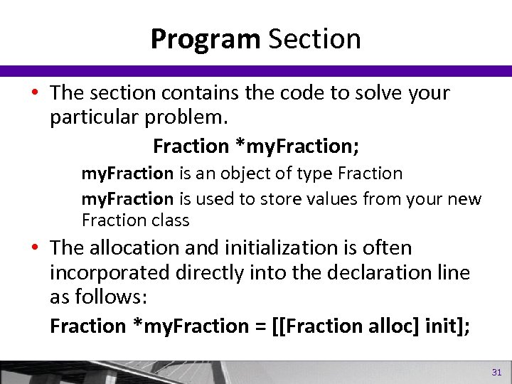 Program Section • The section contains the code to solve your particular problem. Fraction