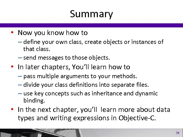 Summary • Now you know how to – define your own class, create objects