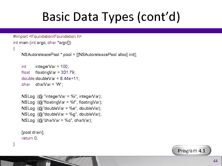 Basic Data Types (cont'd) #import <Foundation/Foundation. h> int main (int argc, char *argv[]) {