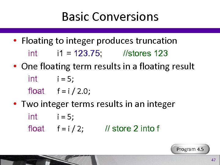 Basic Conversions • Floating to integer produces truncation int i 1 = 123. 75;