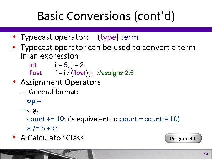 Basic Conversions (cont'd) • Typecast operator: (type) term • Typecast operator can be used
