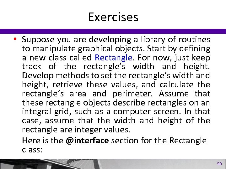 Exercises • Suppose you are developing a library of routines to manipulate graphical objects.