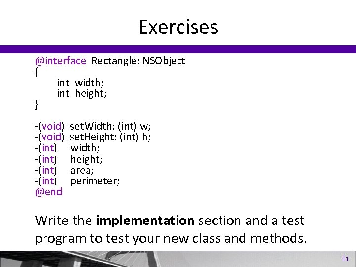Exercises @interface Rectangle: NSObject { int width; int height; } -(void) -(int) @end set.
