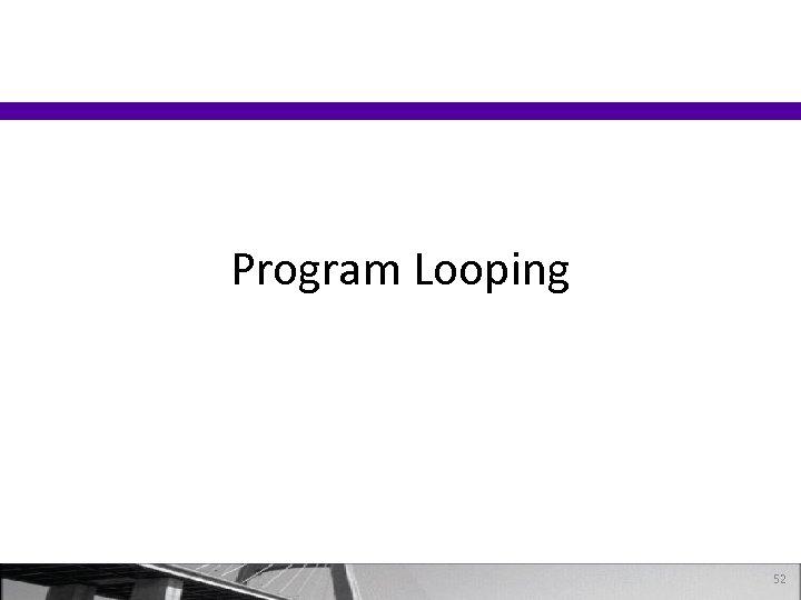 Program Looping 52